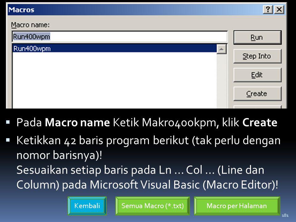 181  Pada Macro name Ketik Makro400kpm, klik Create  Ketikkan 42 baris program berikut (tak perlu dengan nomor barisnya).