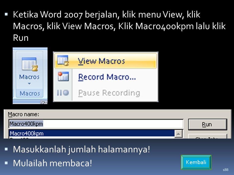 188  Ketika Word 2007 berjalan, klik menu View, klik Macros, klik View Macros, Klik Macro400kpm lalu klik Run  Masukkanlah jumlah halamannya.
