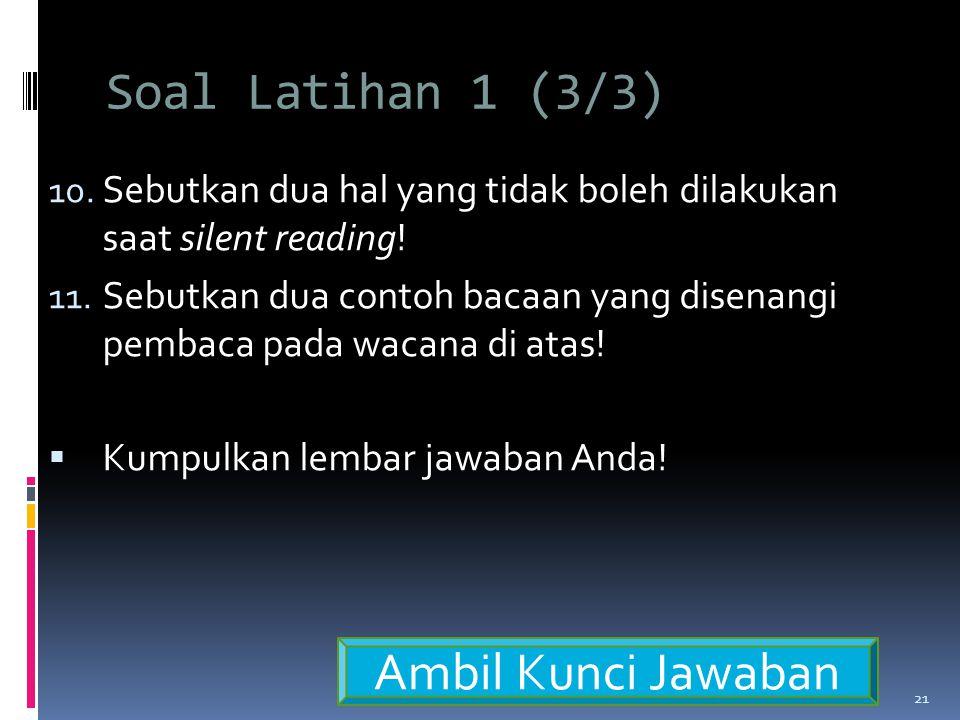 Soal Latihan 1 (3/3) 10.Sebutkan dua hal yang tidak boleh dilakukan saat silent reading.