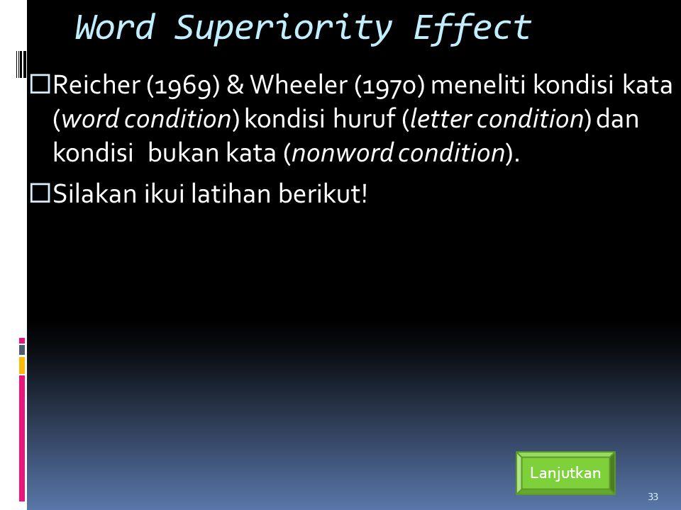 Word Superiority Effect  Reicher (1969) & Wheeler (1970) meneliti kondisi kata (word condition) kondisi huruf (letter condition) dan kondisi bukan kata (nonword condition).