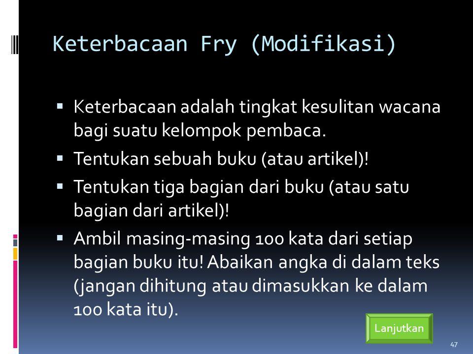 Keterbacaan Fry (Modifikasi)  Keterbacaan adalah tingkat kesulitan wacana bagi suatu kelompok pembaca.