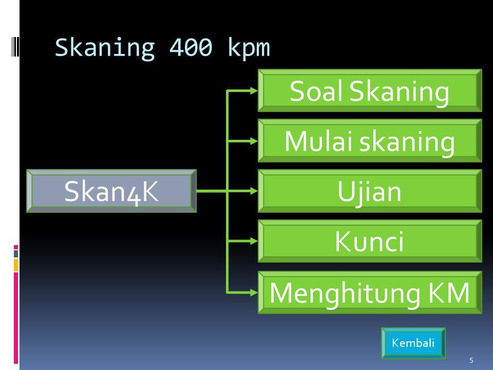 Skan4K Ujian 5 Mulai skaning Kunci Soal Skaning Kembali Skaning 400 kpm Menghitung KM
