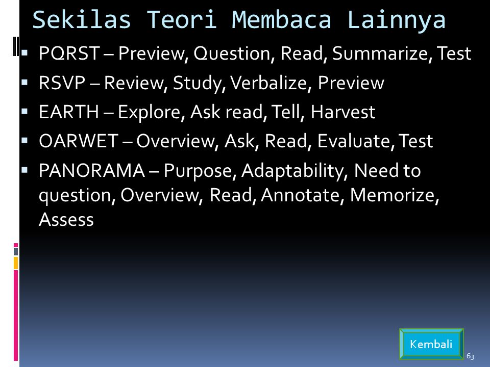 Sekilas Teori Membaca Lainnya  PQRST – Preview, Question, Read, Summarize, Test  RSVP – Review, Study, Verbalize, Preview  EARTH – Explore, Ask rea