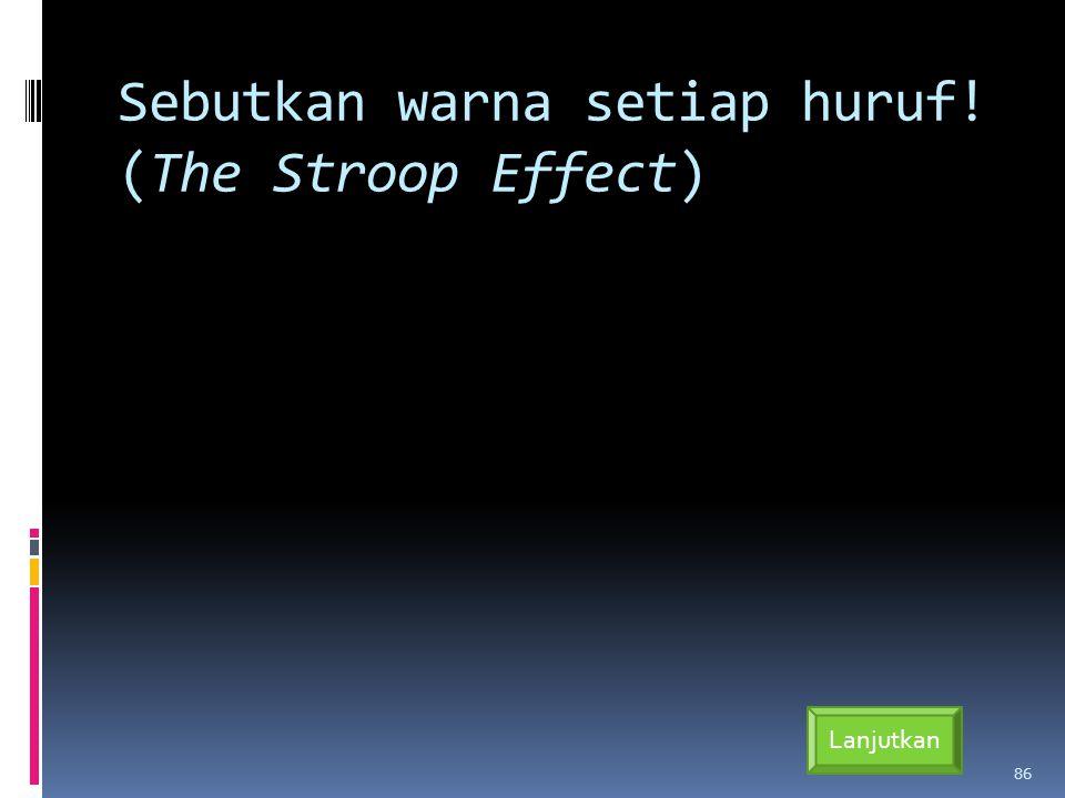 Sebutkan warna setiap huruf! (The Stroop Effect) 86 Lanjutkan