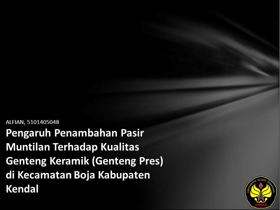 ALFIAN, 5101405048 Pengaruh Penambahan Pasir Muntilan Terhadap Kualitas Genteng Keramik (Genteng Pres) di Kecamatan Boja Kabupaten Kendal