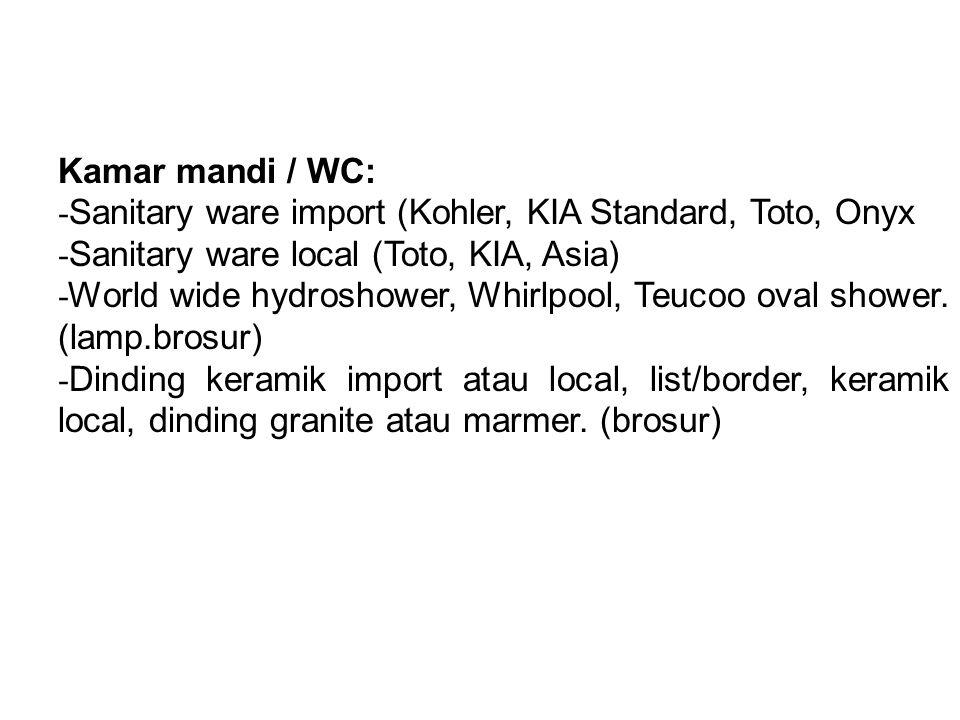 Kamar mandi / WC: - Sanitary ware import (Kohler, KIA Standard, Toto, Onyx - Sanitary ware local (Toto, KIA, Asia) - World wide hydroshower, Whirlpool