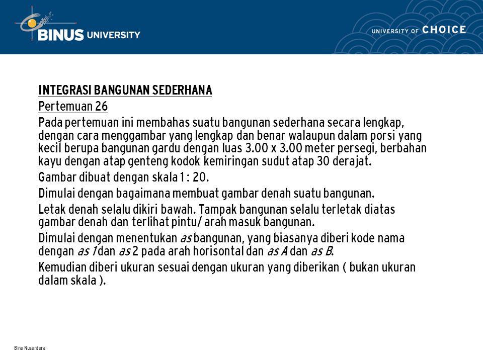 Bina Nusantara • INTEGRASI BANGUNAN SEDERHANA • Pertemuan 26 • Pada pertemuan ini membahas suatu bangunan sederhana secara lengkap, dengan cara mengga