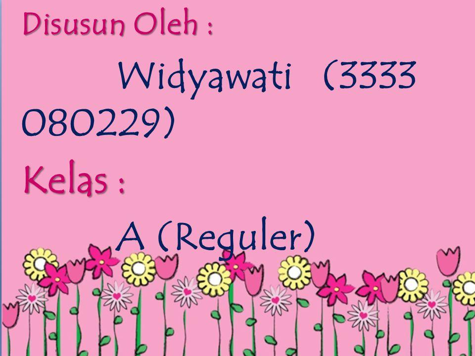 Disusun Oleh : Widyawati (3333 080229) Kelas : A (Reguler)