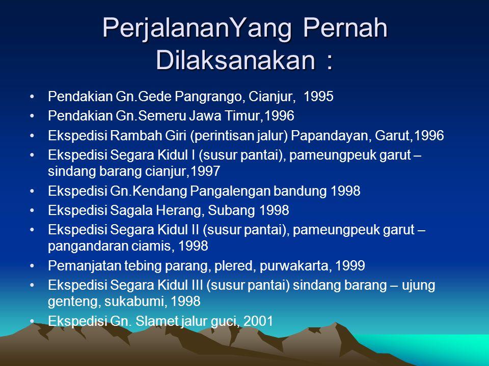 PerjalananYang Pernah Dilaksanakan : •Pendakian Gn.Gede Pangrango, Cianjur, 1995 •Pendakian Gn.Semeru Jawa Timur,1996 •Ekspedisi Rambah Giri (perintis
