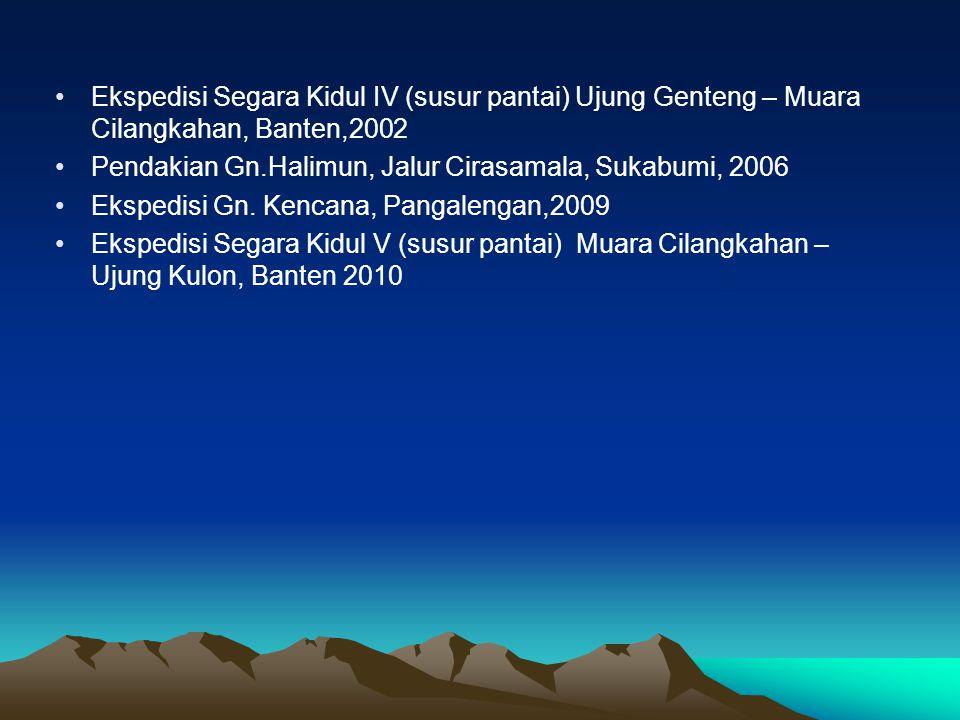 •Ekspedisi Segara Kidul IV (susur pantai) Ujung Genteng – Muara Cilangkahan, Banten,2002 •Pendakian Gn.Halimun, Jalur Cirasamala, Sukabumi, 2006 •Eksp