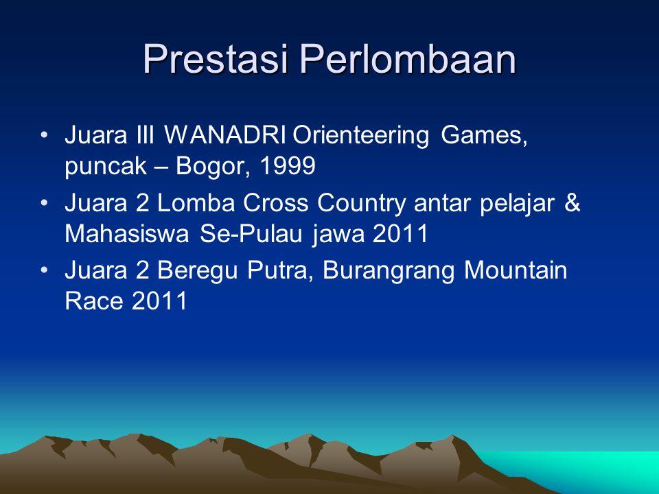 Prestasi Perlombaan •Juara III WANADRI Orienteering Games, puncak – Bogor, 1999 •Juara 2 Lomba Cross Country antar pelajar & Mahasiswa Se-Pulau jawa 2