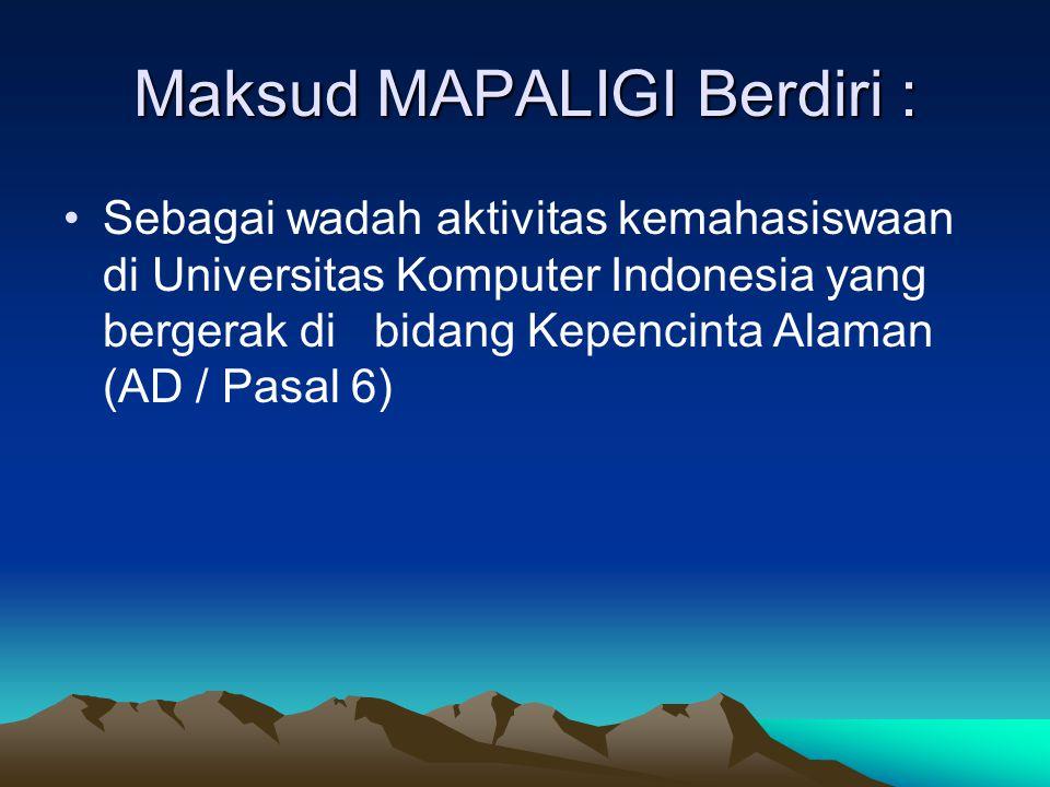 Maksud MAPALIGI Berdiri : •Sebagai wadah aktivitas kemahasiswaan di Universitas Komputer Indonesia yang bergerak di bidang Kepencinta Alaman (AD / Pas