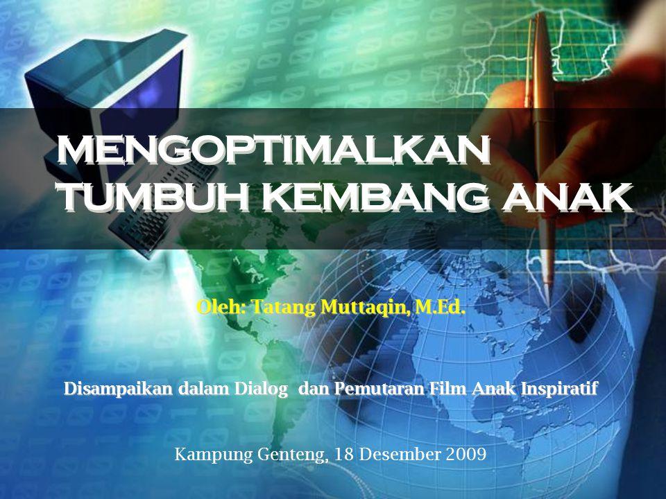 Oleh: Tatang Muttaqin, M.Ed. Disampaikan dalam Dialog dan Pemutaran Film Anak Inspiratif Kampung Genteng, 18 Desember 2009