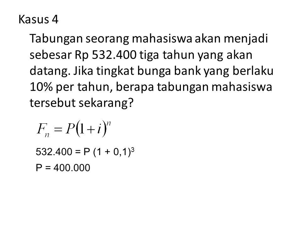 Kasus 4 Tabungan seorang mahasiswa akan menjadi sebesar Rp 532.400 tiga tahun yang akan datang.