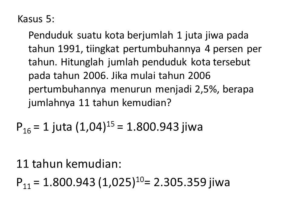 Kasus 5: Penduduk suatu kota berjumlah 1 juta jiwa pada tahun 1991, tiingkat pertumbuhannya 4 persen per tahun.