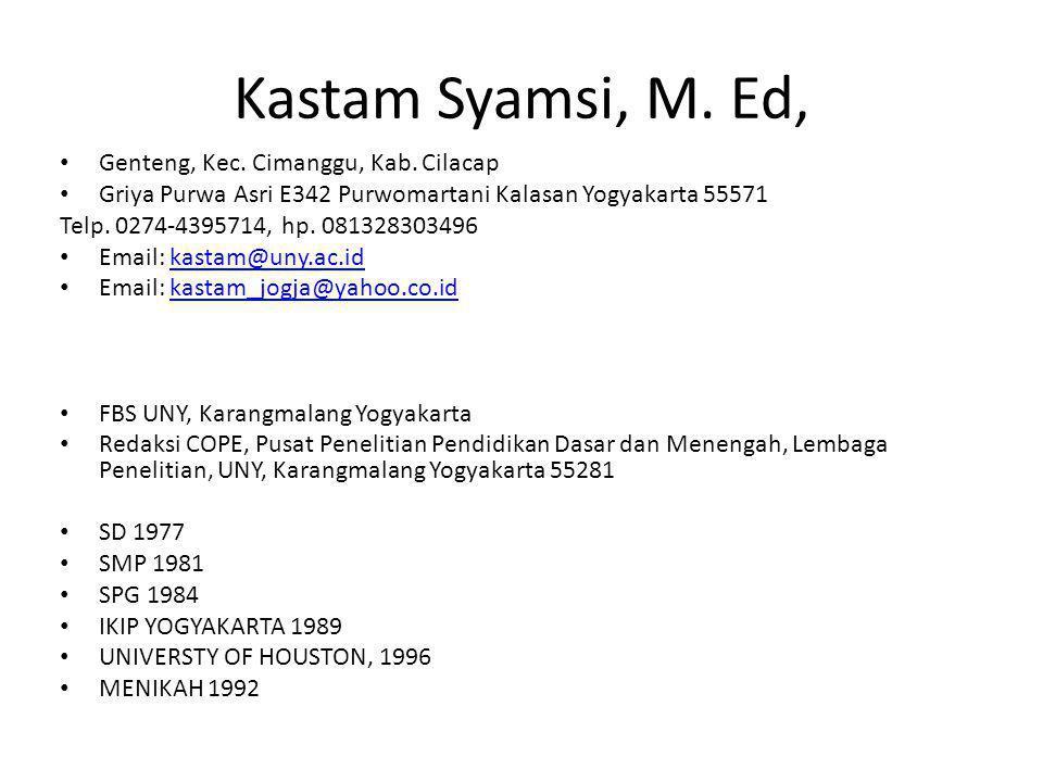 Kastam Syamsi, M. Ed, • Genteng, Kec. Cimanggu, Kab. Cilacap • Griya Purwa Asri E342 Purwomartani Kalasan Yogyakarta 55571 Telp. 0274-4395714, hp. 081