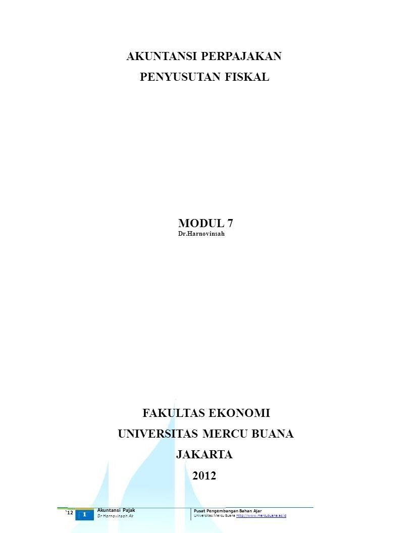 AKUNTANSI PERPAJAKAN PENYUSUTAN FISKAL MODUL 7 Dr.Harnovinsah FAKULTAS EKONOMI UNIVERSITAS MERCU BUANA JAKARTA 2012 '12 1 Akuntansi Pajak Dr Harnovins