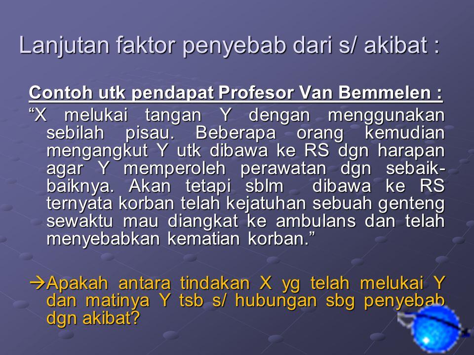 Lanjutan faktor penyebab dari s/ akibat : Contoh utk pendapat Profesor Van Bemmelen : X melukai tangan Y dengan menggunakan sebilah pisau.