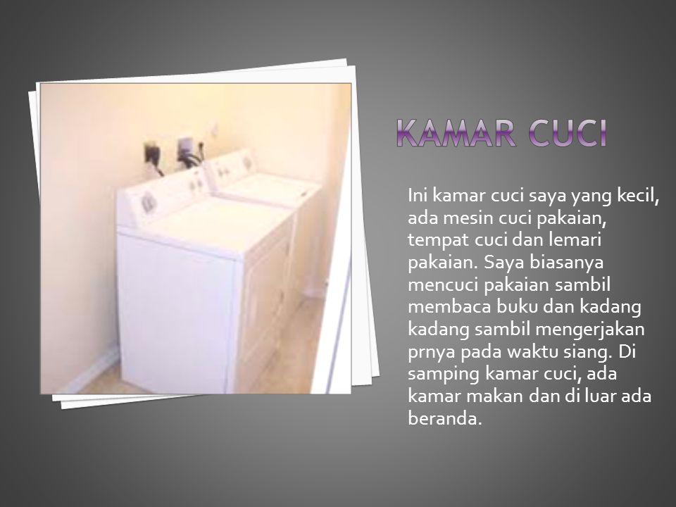 Ini kamar cuci saya yang kecil, ada mesin cuci pakaian, tempat cuci dan lemari pakaian.