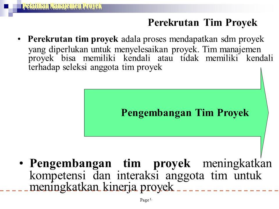 Pelatihan Manajemen Proyek 6 Perekrutan Tim Proyek • Perekrutan tim proyek adala proses mendapatkan sdm proyek yang diperlukan untuk menyelesaikan pro