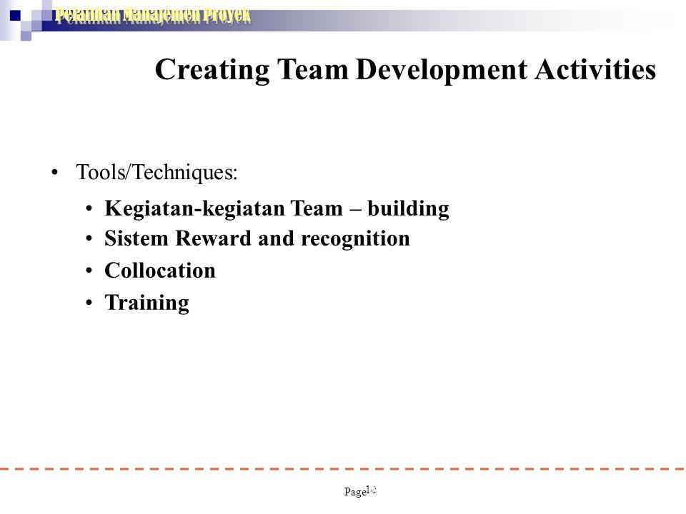 Pelatihan Manajemen Proyek 10 • Tools/Techniques: • Kegiatan-kegiatan Team – building • Sistem Reward and recognition • Collocation • Training Creatin