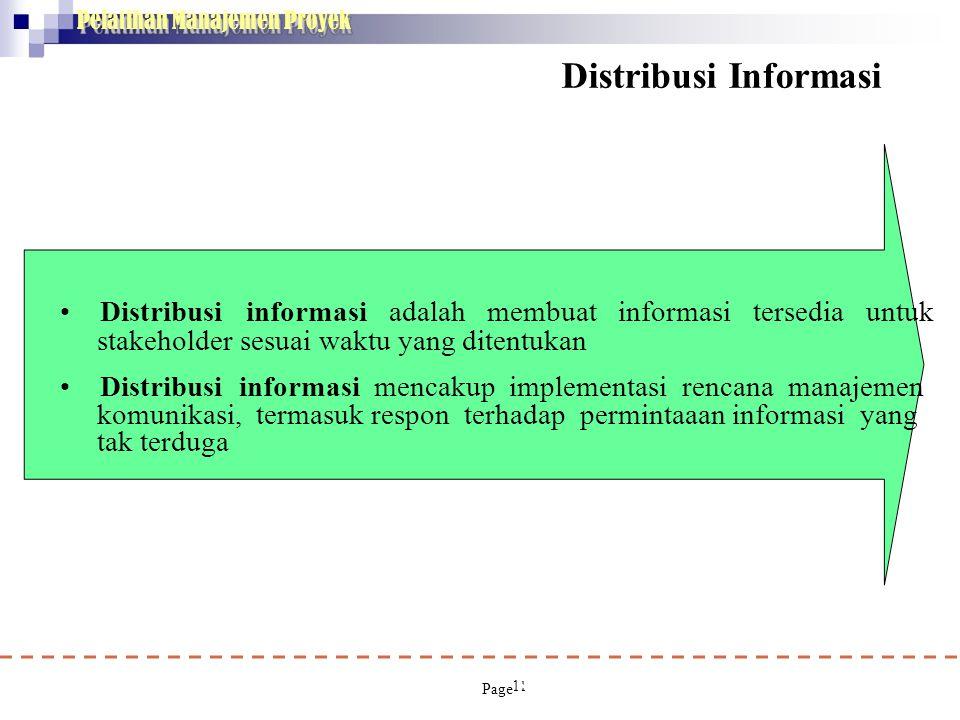 Pelatihan Manajemen Proyek 11 Distribusi Informasi • Distribusi informasi adalah membuat informasi tersedia untuk stakeholder sesuai waktu yang ditent