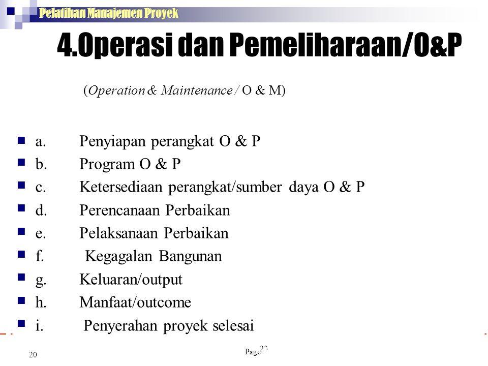 20 Pelatihan Manajemen Proyek 4.Operasi dan Pemeliharaan/O&P (Operation & Maintenance / O & M)  a. b. c. d. e. f. g. h. i. 20 Penyia