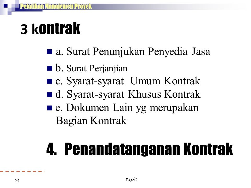 25 Pelatihan Manajemen Proyek 3 k ontrak  a. Surat Penunjukan Penyedia Jasa 25  b. Surat Perjanjian  c. Syarat-syarat Umum Kontrak  d. Syarat-syar