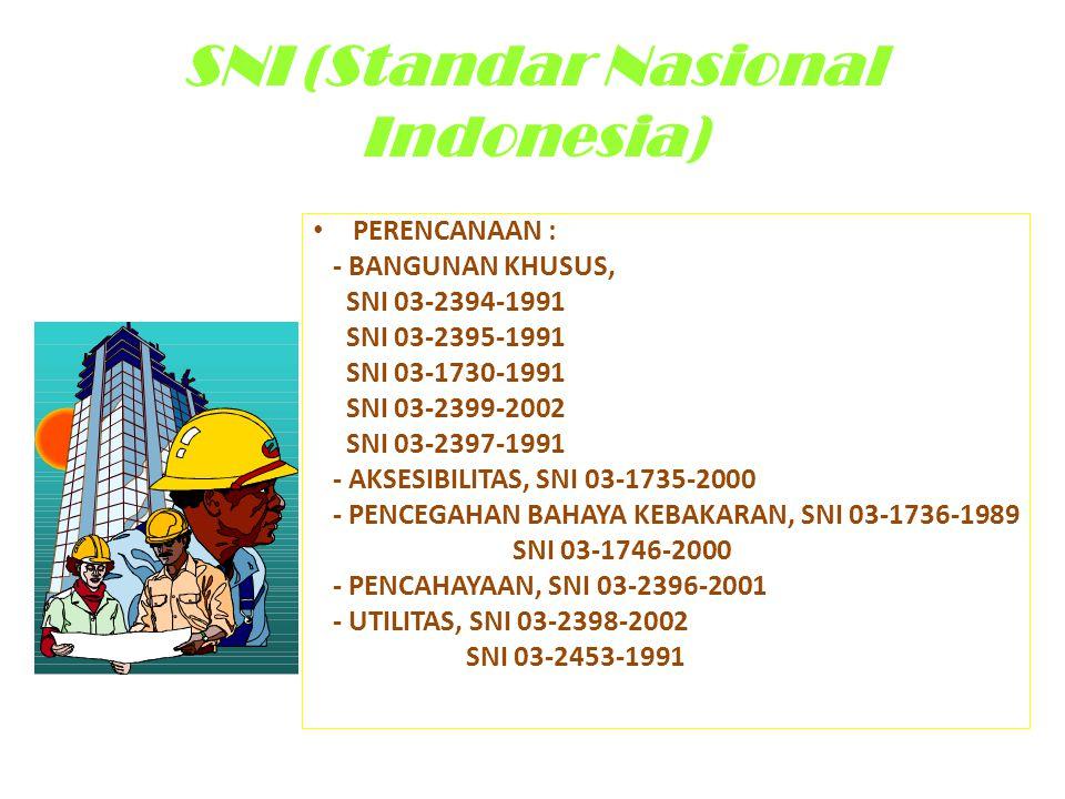 SNI (Standar Nasional Indonesia) • PERENCANAAN : - BANGUNAN KHUSUS, SNI 03-2394-1991 SNI 03-2395-1991 SNI 03-1730-1991 SNI 03-2399-2002 SNI 03-2397-19