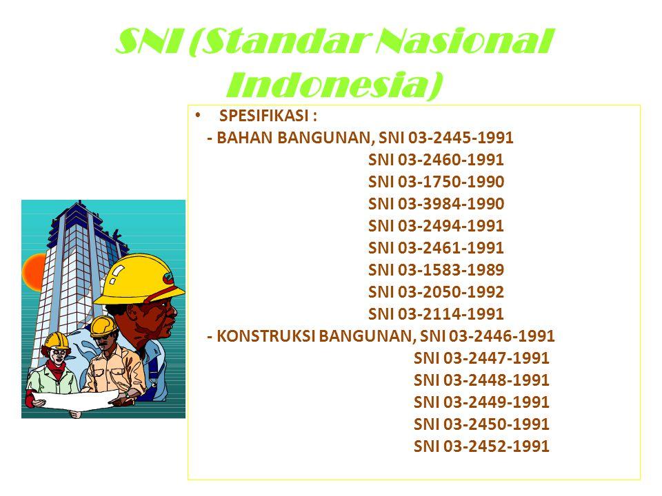 SNI (Standar Nasional Indonesia) • SPESIFIKASI : - BAHAN BANGUNAN, SNI 03-2445-1991 SNI 03-2460-1991 SNI 03-1750-1990 SNI 03-3984-1990 SNI 03-2494-199
