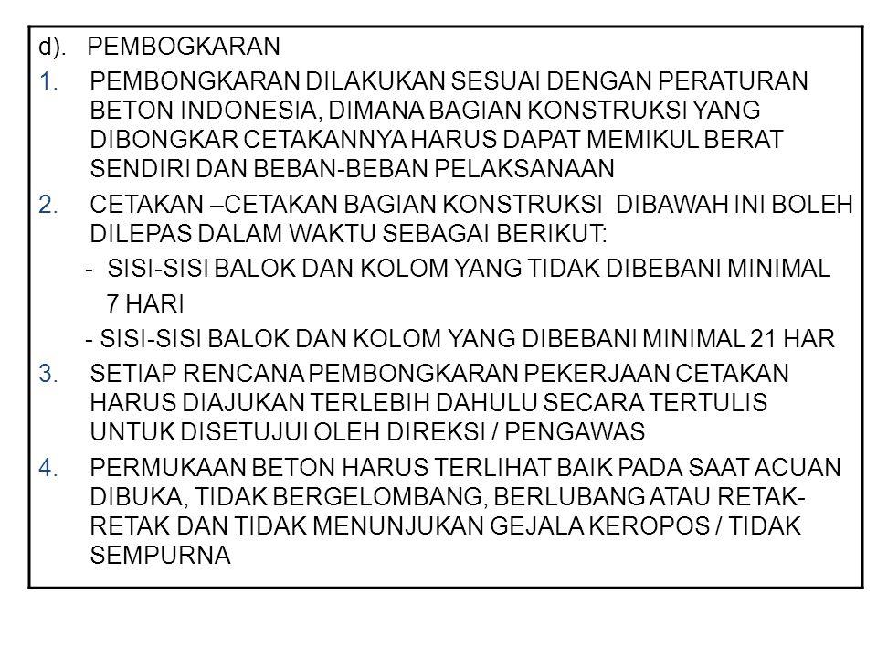 d). PEMBOGKARAN 1.PEMBONGKARAN DILAKUKAN SESUAI DENGAN PERATURAN BETON INDONESIA, DIMANA BAGIAN KONSTRUKSI YANG DIBONGKAR CETAKANNYA HARUS DAPAT MEMIK