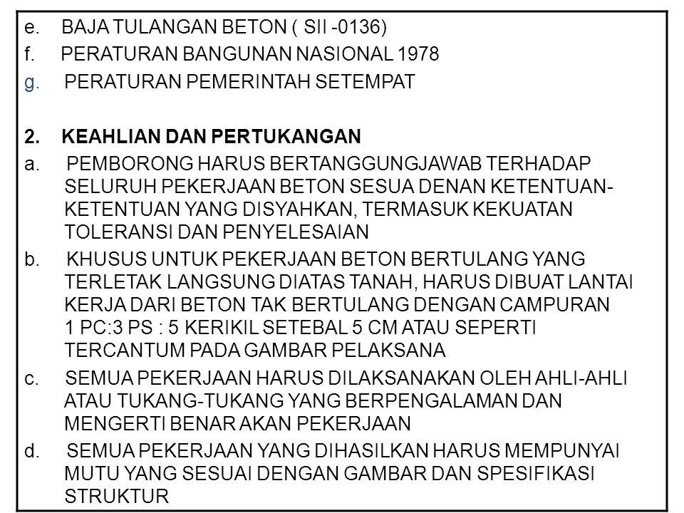 e. BAJA TULANGAN BETON ( SII -0136) f. PERATURAN BANGUNAN NASIONAL 1978 g.PERATURAN PEMERINTAH SETEMPAT 2. KEAHLIAN DAN PERTUKANGAN a. PEMBORONG HARUS