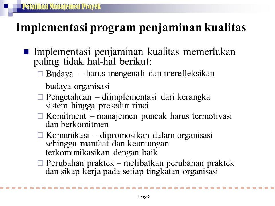 5 Pelatihan Manajemen Proyek Implementasi program penjaminan kualitas  Implementasi penjaminan kualitas memerlukan paling tidak hal-hal berikut:  Bu
