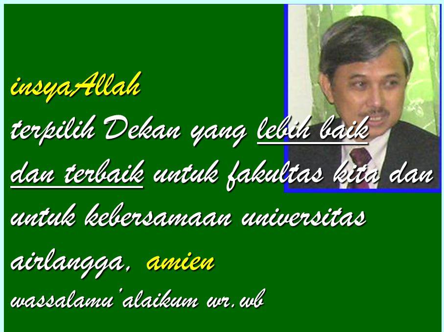 insyaAllah terpilih Dekan yang lebih baik dan terbaik untuk fakultas kita dan untuk kebersamaan universitas airlangga, amien wassalamu'alaikum wr.wb