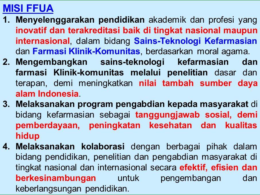 MISI FFUA 1.Menyelenggarakan pendidikan akademik dan profesi yang inovatif dan terakreditasi baik di tingkat nasional maupun internasional, dalam bida