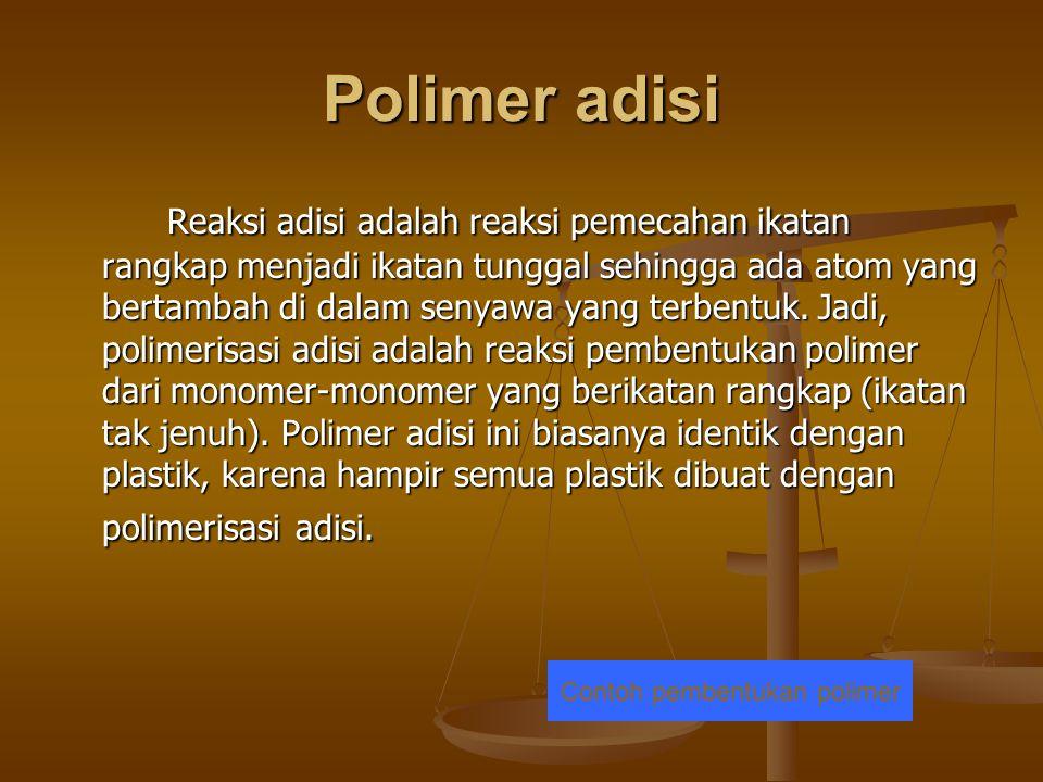 Polimer adisi Reaksi adisi adalah reaksi pemecahan ikatan rangkap menjadi ikatan tunggal sehingga ada atom yang bertambah di dalam senyawa yang terben