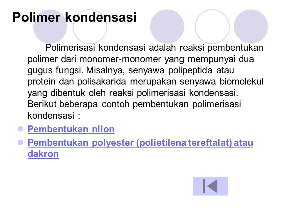 Polimer kondensasi Polimerisasi kondensasi adalah reaksi pembentukan polimer dari monomer-monomer yang mempunyai dua gugus fungsi. Misalnya, senyawa p