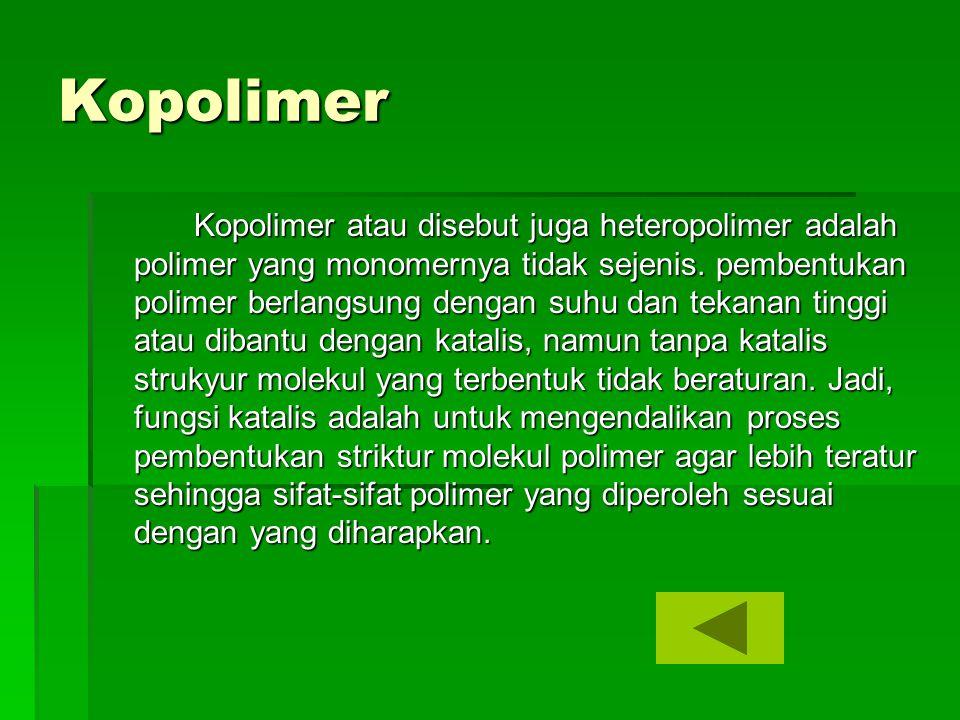 Kopolimer Kopolimer atau disebut juga heteropolimer adalah polimer yang monomernya tidak sejenis. pembentukan polimer berlangsung dengan suhu dan teka