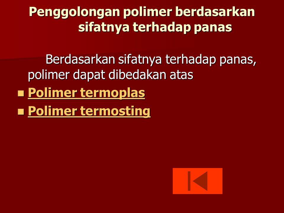 Penggolongan polimer berdasarkan sifatnya terhadap panas Berdasarkan sifatnya terhadap panas, polimer dapat dibedakan atas  Polimer termoplas Polimer