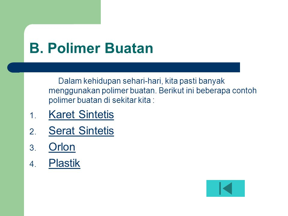 B. Polimer Buatan Dalam kehidupan sehari-hari, kita pasti banyak menggunakan polimer buatan. Berikut ini beberapa contoh polimer buatan di sekitar kit