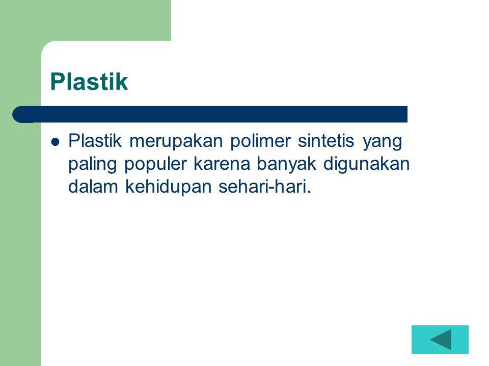 Plastik  Plastik merupakan polimer sintetis yang paling populer karena banyak digunakan dalam kehidupan sehari-hari.