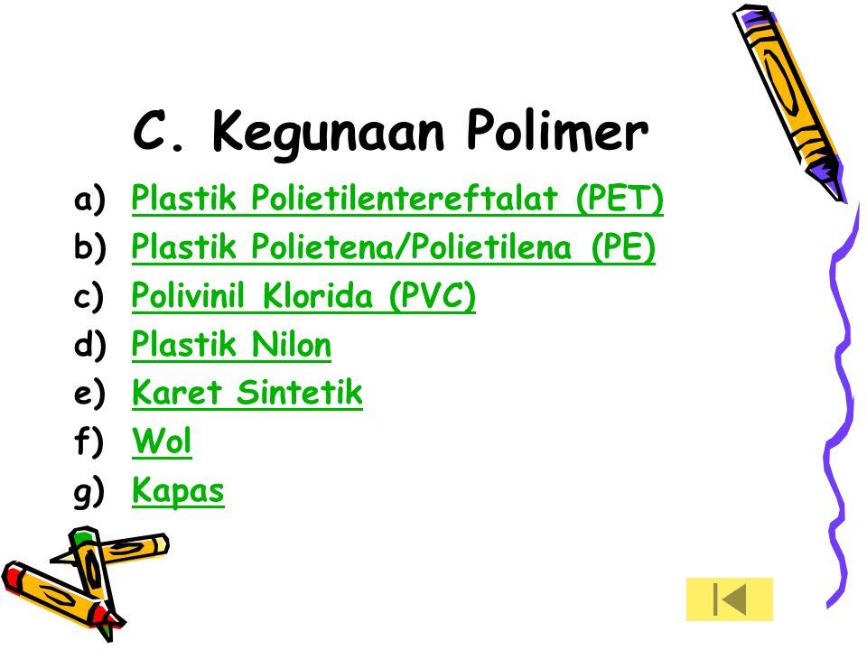 C. Kegunaan Polimer a)Plastik Polietilentereftalat (PET)Plastik Polietilentereftalat (PET) b)Plastik Polietena/Polietilena (PE)Plastik Polietena/Polie