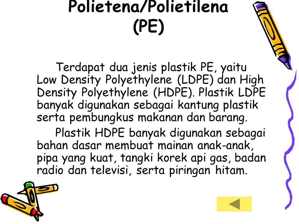 Plastik Polietena/Polietilena (PE) Terdapat dua jenis plastik PE, yaitu Low Density Polyethylene (LDPE) dan High Density Polyethylene (HDPE). Plastik