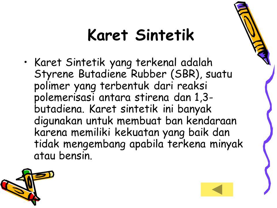 Karet Sintetik •Karet Sintetik yang terkenal adalah Styrene Butadiene Rubber (SBR), suatu polimer yang terbentuk dari reaksi polemerisasi antara stire