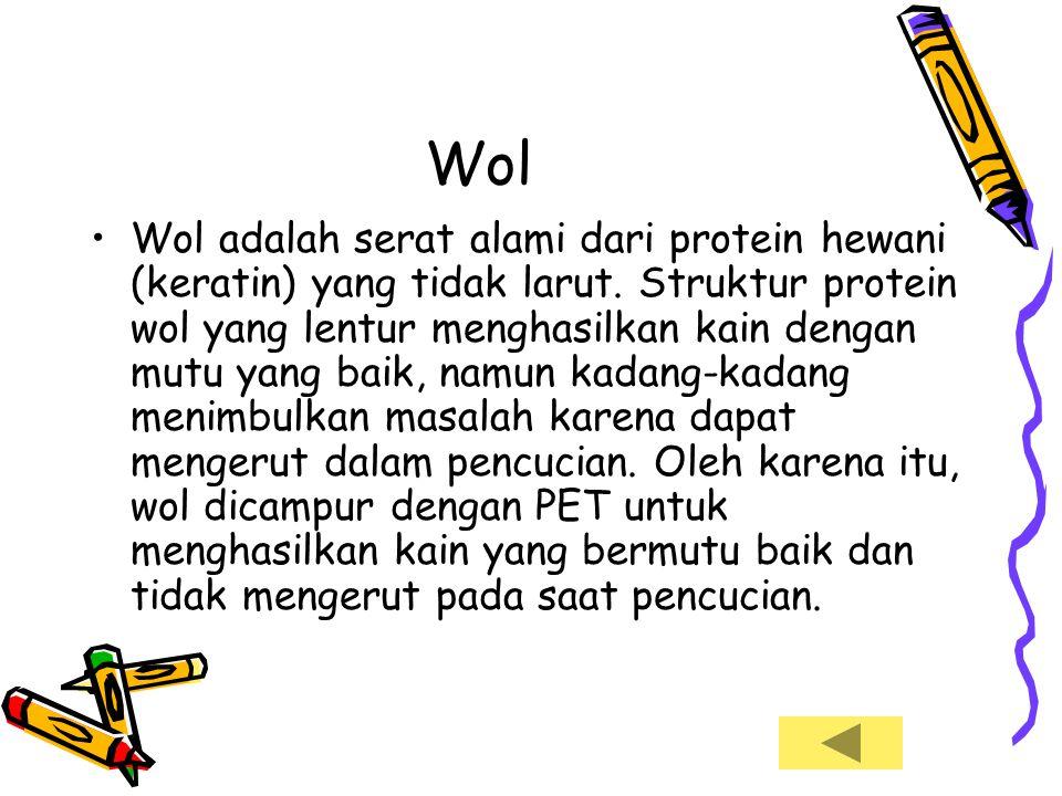 Wol •Wol adalah serat alami dari protein hewani (keratin) yang tidak larut. Struktur protein wol yang lentur menghasilkan kain dengan mutu yang baik,