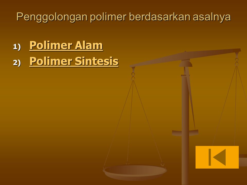 Penggolongan polimer berdasarkan asalnya 1) Polimer Alam Polimer Alam Polimer Alam 2) Polimer Sintesis Polimer Sintesis Polimer Sintesis