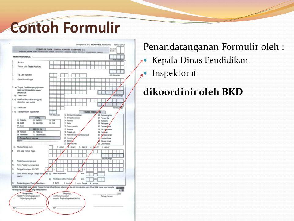 Contoh Formulir Penandatanganan Formulir oleh :  Kepala Dinas Pendidikan  Inspektorat dikoordinir oleh BKD