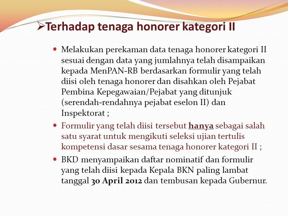  Terhadap tenaga honorer kategori II  Melakukan perekaman data tenaga honorer kategori II sesuai dengan data yang jumlahnya telah disampaikan kepada