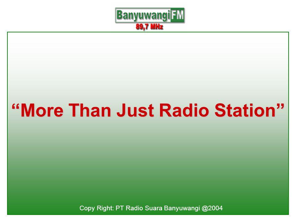 More Than Just Radio Station Copy Right: PT Radio Suara Banyuwangi @2004