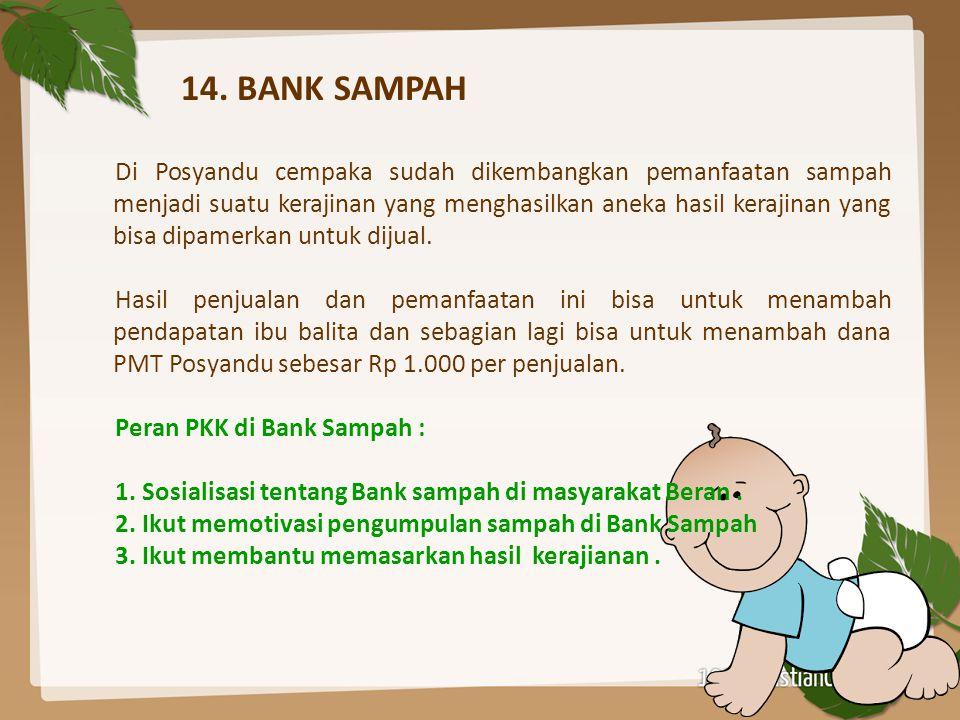 14. BANK SAMPAH Di Posyandu cempaka sudah dikembangkan pemanfaatan sampah menjadi suatu kerajinan yang menghasilkan aneka hasil kerajinan yang bisa di